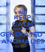 KEEP CALM AND LOVE GENERATED  ANOMALIES - Personalised Poster A4 size