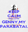 KEEP CALM AND LOVE  GENNY,MY  PARABATAI. - Personalised Poster A4 size