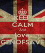 KEEP CALM And love GENOFSAVE - Personalised Poster A4 size