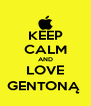 KEEP CALM AND LOVE GENTONĄ  - Personalised Poster A4 size