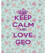 KEEP CALM AND LOVE GEO - Personalised Poster A4 size
