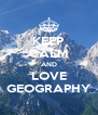 KEEP CALM AND LOVE GEOGRAPHY - Personalised Poster A4 size