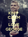 KEEP  CALM AND LOVE GEORGE - Personalised Poster A4 size