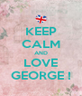 KEEP CALM AND LOVE GEORGE ! - Personalised Poster A4 size