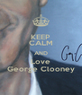 KEEP CALM AND Love George Clooney - Personalised Poster A4 size