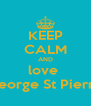 KEEP CALM AND love  George St Pierre - Personalised Poster A4 size