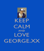 KEEP CALM AND LOVE GEORGE.XX - Personalised Poster A4 size