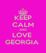 KEEP CALM AND LOVE  GEORGIA  - Personalised Poster A4 size