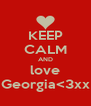 KEEP CALM AND love Georgia<3xx - Personalised Poster A4 size
