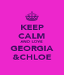 KEEP CALM AND LOVE GEORGIA &CHLOE - Personalised Poster A4 size