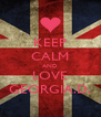 KEEP CALM AND LOVE GEORGIA.D. - Personalised Poster A4 size