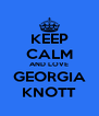 KEEP CALM AND LOVE GEORGIA KNOTT - Personalised Poster A4 size