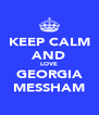 KEEP CALM AND LOVE GEORGIA MESSHAM - Personalised Poster A4 size