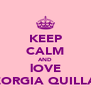 KEEP CALM AND lOVE GEORGIA QUILLAN - Personalised Poster A4 size