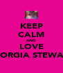 KEEP CALM AND LOVE GEORGIA STEWART - Personalised Poster A4 size