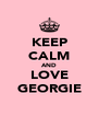 KEEP CALM AND LOVE GEORGIE - Personalised Poster A4 size