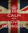 KEEP CALM AND LOVE GEORGINA - Personalised Poster A4 size