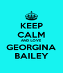 KEEP CALM AND LOVE GEORGINA BAILEY - Personalised Poster A4 size