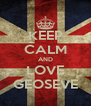 KEEP CALM AND LOVE GEOSEVE - Personalised Poster A4 size