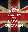 KEEP CALM AND LOVE GEOVEN - Personalised Poster A4 size