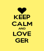 KEEP CALM AND LOVE GER - Personalised Poster A4 size