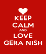 KEEP CALM AND LOVE GERA NISH - Personalised Poster A4 size