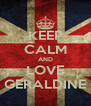 KEEP CALM AND LOVE GERALDINE - Personalised Poster A4 size