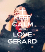 KEEP CALM AND LOVE GERARD - Personalised Poster A4 size