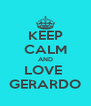 KEEP CALM AND LOVE  GERARDO - Personalised Poster A4 size