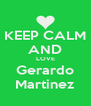 KEEP CALM AND LOVE Gerardo Martinez - Personalised Poster A4 size