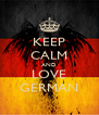 KEEP CALM AND LOVE GERMAN - Personalised Poster A4 size