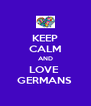 KEEP CALM AND LOVE  GERMANS  - Personalised Poster A4 size