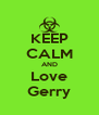 KEEP CALM AND Love Gerry - Personalised Poster A4 size