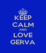 KEEP CALM AND LOVE GERVA - Personalised Poster A4 size
