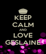 KEEP CALM AND LOVE GESLAINE - Personalised Poster A4 size