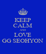 KEEP CALM AND LOVE GG SEOHYON - Personalised Poster A4 size