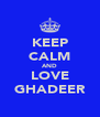 KEEP CALM AND LOVE GHADEER - Personalised Poster A4 size