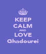 KEEP CALM AND LOVE Ghadourei - Personalised Poster A4 size