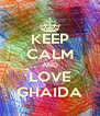 KEEP CALM AND LOVE GHAIDA - Personalised Poster A4 size