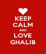 KEEP CALM AND LOVE GHALIB - Personalised Poster A4 size