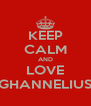 KEEP CALM AND LOVE GHANNELIUS - Personalised Poster A4 size