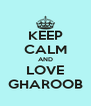 KEEP CALM AND LOVE GHAROOB - Personalised Poster A4 size