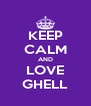 KEEP CALM AND LOVE GHELL - Personalised Poster A4 size
