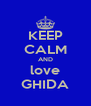 KEEP CALM AND love GHIDA - Personalised Poster A4 size
