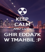 KEEP CALM AND LOVE GHIR EDDA7K W TMAHBIL :P - Personalised Poster A4 size