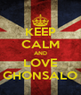 KEEP CALM AND LOVE GHONSALO - Personalised Poster A4 size