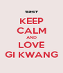 KEEP CALM AND LOVE GI KWANG - Personalised Poster A4 size