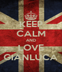 KEEP CALM AND LOVE GIANLUCA - Personalised Poster A4 size