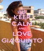 KEEP CALM AND LOVE GIAQUINTO - Personalised Poster A4 size