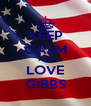 KEEP CALM AND LOVE GIBBS - Personalised Poster A4 size